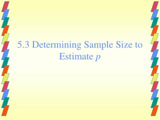 5.3 Determining Sample Size to Estimate p