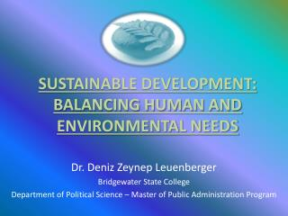 SUSTAINABLE DEVELOPMENT: BALANCING HUMAN AND ENVIRONMENTAL NEEDS