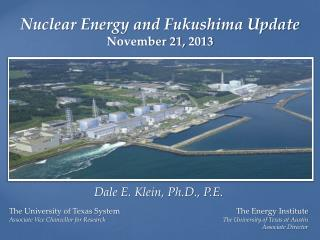 Nuclear  Energy and Fukushima  Update November 21,  2013
