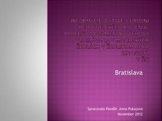 Bratislava Spracovala PaedDr. Anna Pukajová November 2012