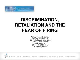 DISCRIMINATION, RETALIATION AND THE  FEAR OF FIRING