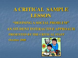 "A CRITICAL  SAMPLE LESSON ""DEFINING A SOCIAL PROBLEM"" AN STUDENT INTERACTIVE APPROACH"
