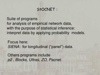 "Focus here:  SIENA  : for longitudinal (""panel"") data. Others programs include"