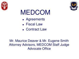 Mr. Maurice Deaver & Mr. Eugene Smith Attorney Advisors, MEDCOM Staff Judge Advocate Office