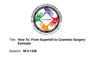 Title:  How To: From Superbill to Cosmetic Surgery        Estimate  Session:  M-3-1430