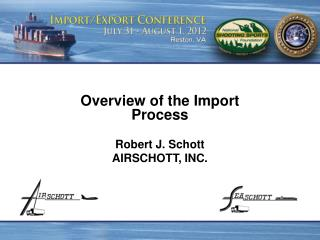 Overview of the  Import  Process  Robert  J. Schott AIRSCHOTT, INC.