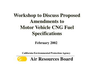 Workshop to Discuss Proposed Amendments to   Motor Vehicle CNG Fuel  Specifications