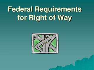 Federal Requirements for Right of Way
