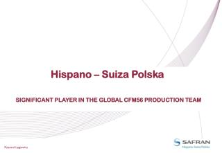 Hispano – Suiza Polska  SIGNIFICANT PLAYER IN THE GLOBAL CFM56 PRODUCTION TEAM
