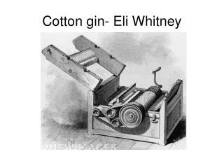 Cotton gin- Eli Whitney