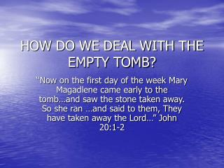 HOW DO WE DEAL WITH THE EMPTY TOMB?