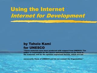 Using the Internet Internet for Development