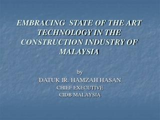 EMBRACING  STATE OF THE ART TECHNOLOGY IN THE CONSTRUCTION INDUSTRY OF MALAYSIA