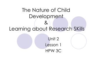 The Nature of Child Development &  Learning about Research SKills