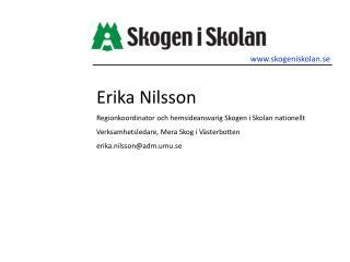 Erika Nilsson Regionkoordinator och hemsideansvarig Skogen i Skolan nationellt