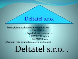 Strategickým rozhodnutím vedení firiem  TRADSAT s.r.o.,  Esys-Elektrosystémy  s.r.o.,
