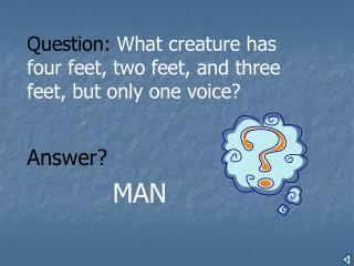 Question:  What creature has four feet, two feet, and three feet, but only one voice?