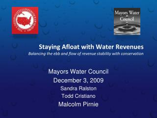 Mayors Water Council December 3, 2009 Sandra Ralston Todd Cristiano Malcolm Pirnie