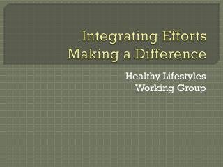 Integrating Efforts Making a Difference