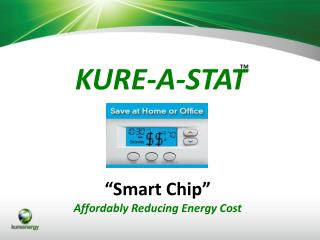 "KURE-A-STAT ""Smart Chip"" Affordably Reducing Energy Cost"