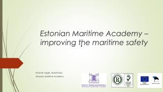 Estonian Maritime Academy  –  improving the maritime  safety