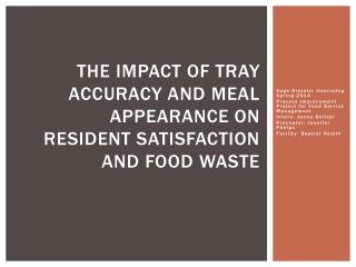 THE IMPACT OF TRAY ACCURACY AND MEAL APPEARANCE ON RESIDENT SATISFACTION AND FOOD WASTE