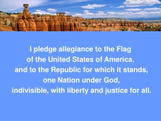 I pledge allegiance to the Flag of the United States of America,