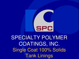 SPECIALTY POLYMER COATINGS, INC.  Single Coat 100% Solids Tank Linings