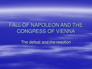 FALL OF NAPOLEON AND THE CONGRESS OF VIENNA