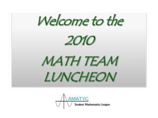 Welcome to the  2010  MATH TEAM  LUNCHEON