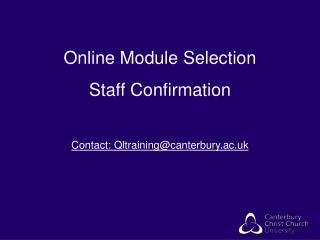 Online Module Selection Staff Confirmation Contact:  Qltraining@canterbury.ac.uk