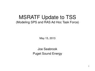 MSRATF Update to TSS (Modeling SPS and RAS Ad Hoc Task Force) May 15, 2013
