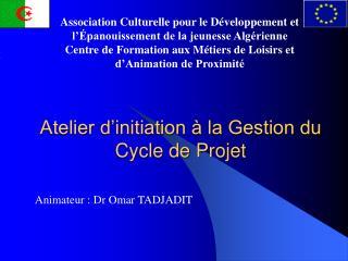 Atelier d'initiation à la Gestion du Cycle de Projet
