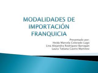 MODALIDADES DE  IMPORTACIÓN FRANQUICIA