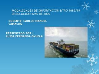 MODALIDADES DE IMPORTACION DTRO 2685/99 RESOLUCION 4240 DE 2000