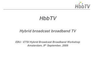 HbbTV Hybrid broadcast broadband TV EBU / ETSI Hybrid Broadcast Broadband Workshop