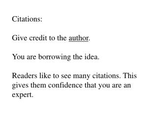 Citations: Give credit to the  author .   You are borrowing the idea.