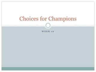 Choices for Champions