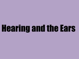 Hearing and the Ears