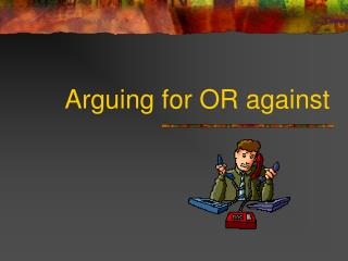 Arguing for OR against