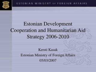 Estonian Development  Cooperation and Humanitarian Aid Strategy 2006-2010