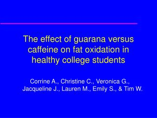 The effect of guarana versus caffeine on fat oxidation in healthy college students