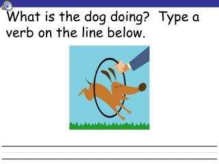 What is the dog doing?  Type a verb on the line below.
