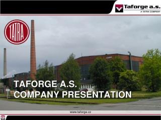 Taforge a.s.  Company presentation