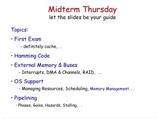 Midterm Thursday let the slides be your guide