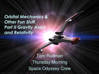 Orbital Mechanics &  Other Fun Stuff Part II Gravity Assist and Relativity