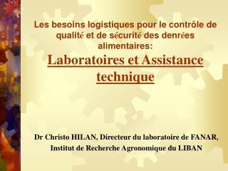 Dr Christo HILAN, Directeur du laboratoire de FANAR , Institut de Recherche Agronomique du LIBAN