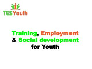 Training ,  Employment &  Social  development for Youth