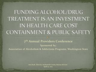 FUNDING ALCOHOL/DRUG TREATMENT IS AN INVESTMENT IN HEALTH CARE COST CONTAINMENT & PUBLIC SAFETY