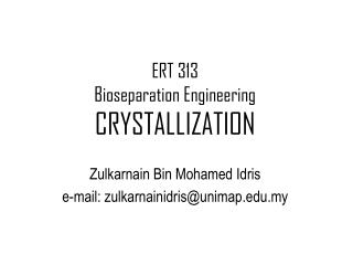 ERT 313  Bioseparation Engineering  CRYSTALLIZATION